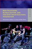 New Television, Globalization, and the East Asian Cultural Imagination, Keane, Michael and Fung, Anthony Y. H., 9622098207