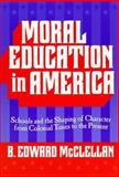 Moral Education in America : Schools and the Shaping of Character from Colonial Times to the Present, McClellan, B. Edward, 0807738204