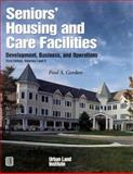 Senior's Housing and Care Facilities : Development, Business, and Operations, Gordon, Paul A., 0874208203
