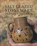 Salt-Glazed Stoneware in Early America, Skerry, Janine E. and Hood, Suzanne Findlen, 1584658207