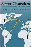 Sister Churches : American Congregations and Their Partners Abroad, Bakker, Janel Kragt, 019932820X
