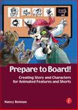 Prepare to Board! : Creating Story and Characters for Animated Features and Shorts, Beiman, Nancy, 0240808207