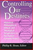 Controlling Our Destinies : Historical, Philosophical, Ethical, &Theological Perspectives on the Human Genome Project, , 0268008205