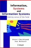 Information, Systems and Information Systems : Making Sense of the Field, Checkland, Peter B. and Holwell, Sue, 0471958204