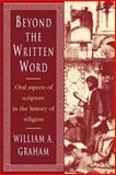 Beyond the Written Word : Oral Aspects of Scripture in the History of Religion, Graham, William Albert, 0521448204
