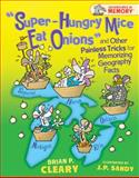 Super-Hungry Mice Eat Onions and Other Painless Tricks for Memorizing Geography Facts, Brian P. Cleary, 0822578204