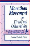 More Than Movement for Fit to Frail Older Adults : Creative Activities for the Body, Mind, and Spirit, Fisher, Pauline Postiloff, 0972998209