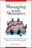 Managing with Measures : How the Choose the Right Measures for Your Organization, Wise, Robert, 0989758206