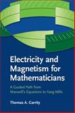 Electricity and Magnetism for Mathematicians : A Guided Path from Maxwell to Yang-Mills, Garrity, Thomas A., 1107078202
