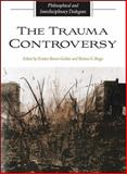 The Trauma Controversy : Philosophical and Interdisciplinary Dialogues, Bergo, Bettina, 1438428200
