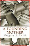 A Founding Mother, Gregory Smith, 1499508204
