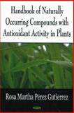 Handbook of Naturally Occurring Compounds with Antioxidant Activity in Plants, Pérez Gutiérrez, Rosa Martha, 159454820X