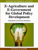 E-Agriculture and E-Government for Global Policy Development : Implications and Future Directions, Maumbe, Blessing M., 1605668206