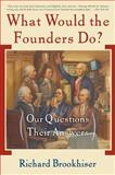 What Would the Founders Do?, Richard Brookhiser, 0465008208