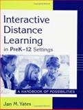 Interactive Distance Learning in PreK-12 Settings, Jan M. Yates, 1563088207