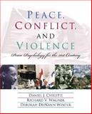 Peace, Conflict, and Violence : Peace Psychology for the 21st Century, Christie, Daniel J. and Wagner, Richard V., 0130968218