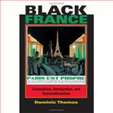 Black France : Colonialism, Immigration, and Transnationalism, Thomas, Dominic, 0253348218