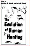 The Evolution of Human Hunting, Matthew H. Nitecki, Doris V. Nitecki, 0306428210