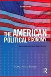 The American Political Economy : Institutional Evolution of Market and State, Eisner, Marc Allen, 0415708214
