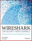 Wireshark for Security Professionals : Using Wireshark and the Metasploit Framework, Bullock, Jessey, 1118918215