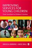 Improving Services for Young Children : From Sure Start to Children's Centres, , 1412948215
