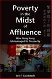 Poverty in the Midst of Affluence : How Hong Kong Mismanaged Its Prosperity, Goodstadt, Leo F., 9888208217