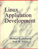 Linux Application Development, Johnson, Michael and Troan, Erik W., 0201308215