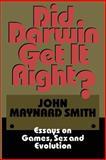 Did Darwin Get It Right? : Essays on Games, Sex and Evolution, Maynard Smith, John, 0412038218