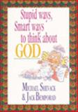 Stupid Ways, Smart Ways to Think about God, Shevack, Michael and Bemporad, Jack, 0892438215