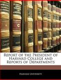 Report of the President of Harvard College and Reports of Departments, , 1145878210