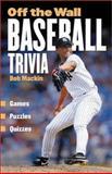 Off the Wall Baseball Trivia, Bob Mackin, 1550548212