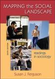 Mapping the Social Landscape : Readings in Sociology, Ferguson, Susan J., 0073528218