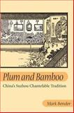 Plum and Bamboo : China's Suzhou Chantefable Tradition, Bender, Mark, 025202821X