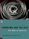 Feminisms and the Self : The Web of Identity, Griffiths, Morwenna, 0415098211