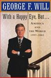 With a Happy Eye But..., George F. Will, 0684838214