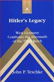 Hitler's Legacy : West Germany Confronts the Aftermath of the Third Reich, Teschke, John P., 082045821X