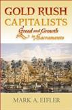 Gold Rush Capitalists : Greed and Growth in Sacramento, Eifler, Mark A., 0826328210