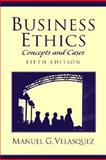 Business Ethics : Concepts and Cases, Velasquez, Manuel G., 0130938211