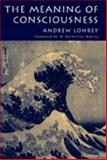 The Meaning of Consciousness, Lohrey, Andrew, 0472108212