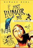 Just Humor Me, Howard Noel, 0595658210