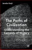 The Paths of Civilization : Understanding the Currents of History, Krejci, Jaroslav, 1403938210