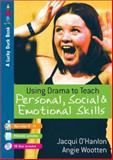 Using Drama to Teach Personal, Social and Emotional Skills, Wootten, Angie and O'Hanlon, Jacqui, 1412918219