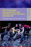 New Television, Globalisation, and East Asian Cultural Imagination, Keane, Michael and Moran, Albert, 9622098215