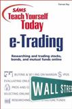 Sams Teach Yourself E-Trading Today, Ray, Tiernan, 0672318210
