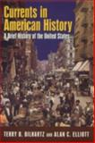 Currents in American History : A Brief History of the United States, Bilhartz, Terry D. and Elliott, Alan C., 0765618214