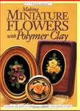 Making Miniature Flowers with Polymer Clay, Barbara Quast, 0891348212