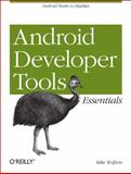Mastering the Android Developer Tools : Working with Layout Tools, DDMS, AVD, and ADT, Wolfson, Mike, 1449328210