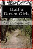 Half a Dozen Girls, Anna Chapin Ray, 1499758219
