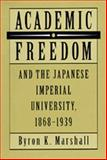 Academic Freedom and the Japanese Imperial University, 1868-1939, Marshall, Byron K., 0520078217