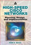 Planning, Desigining, and Implementing High-Speed LAN/WAN with Cisco Technology, Vacca, John R., 0849308216